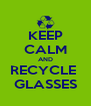 KEEP CALM AND RECYCLE  GLASSES - Personalised Poster A4 size