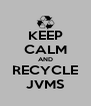 KEEP CALM AND RECYCLE JVMS - Personalised Poster A4 size