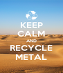 KEEP CALM AND RECYCLE METAL - Personalised Poster A4 size