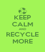 KEEP CALM AND RECYCLE MORE - Personalised Poster A4 size