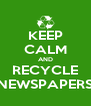 KEEP CALM AND RECYCLE NEWSPAPERS - Personalised Poster A4 size