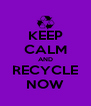 KEEP CALM AND RECYCLE NOW - Personalised Poster A4 size