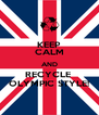 KEEP CALM AND RECYCLE  OLYMPIC STYLE! - Personalised Poster A4 size