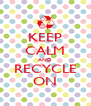 KEEP CALM AND RECYCLE ON - Personalised Poster A4 size