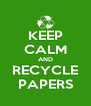 KEEP CALM AND RECYCLE PAPERS - Personalised Poster A4 size