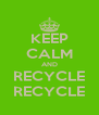 KEEP CALM AND RECYCLE RECYCLE - Personalised Poster A4 size