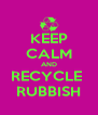 KEEP CALM AND RECYCLE  RUBBISH - Personalised Poster A4 size