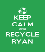 KEEP CALM AND RECYCLE RYAN - Personalised Poster A4 size