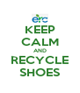 KEEP CALM AND RECYCLE SHOES - Personalised Poster A4 size