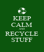 KEEP CALM AND RECYCLE STUFF - Personalised Poster A4 size