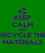 KEEP CALM AND RECYCLE THE MATERIALS - Personalised Poster A4 size