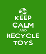 KEEP CALM AND RECYCLE TOYS - Personalised Poster A4 size