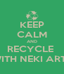 KEEP CALM AND RECYCLE  WITH NEKI ARTS - Personalised Poster A4 size