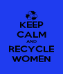 KEEP CALM AND RECYCLE WOMEN - Personalised Poster A4 size