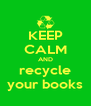 KEEP CALM AND recycle your books - Personalised Poster A4 size