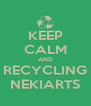 KEEP CALM AND RECYCLING NEKIARTS - Personalised Poster A4 size