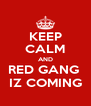 KEEP CALM AND RED GANG  IZ COMING - Personalised Poster A4 size