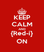 KEEP CALM AND {Red-i} ON - Personalised Poster A4 size
