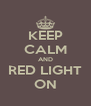 KEEP CALM AND RED LIGHT ON - Personalised Poster A4 size