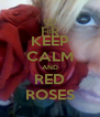 KEEP CALM AND RED ROSES - Personalised Poster A4 size