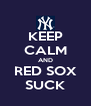 KEEP CALM AND RED SOX SUCK - Personalised Poster A4 size
