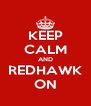 KEEP CALM AND REDHAWK ON - Personalised Poster A4 size