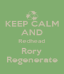 KEEP CALM AND Redhead Rory Regenerate - Personalised Poster A4 size