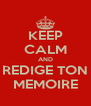 KEEP CALM AND REDIGE TON MEMOIRE - Personalised Poster A4 size