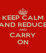 KEEP CALM AND REDUCE AND CARRY ON - Personalised Poster A4 size