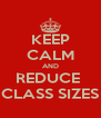 KEEP CALM AND REDUCE  CLASS SIZES - Personalised Poster A4 size
