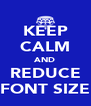 KEEP CALM AND REDUCE FONT SIZE - Personalised Poster A4 size
