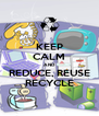 KEEP CALM AND REDUCE, REUSE RECYCLE - Personalised Poster A4 size