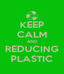 KEEP CALM AND REDUCING PLASTIC - Personalised Poster A4 size