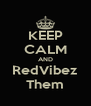 KEEP CALM AND RedVibez Them - Personalised Poster A4 size
