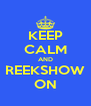 KEEP CALM AND REEKSHOW ON - Personalised Poster A4 size