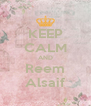 KEEP CALM AND Reem Alsaif - Personalised Poster A4 size