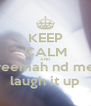 KEEP CALM AND reemah nd me laugh it up - Personalised Poster A4 size
