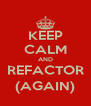 KEEP CALM AND REFACTOR (AGAIN) - Personalised Poster A4 size