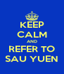 KEEP CALM AND REFER TO SAU YUEN - Personalised Poster A4 size
