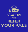 KEEP CALM AND REFER YOUR PALS - Personalised Poster A4 size
