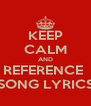 KEEP CALM AND REFERENCE  SONG LYRICS - Personalised Poster A4 size
