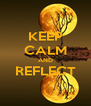 KEEP CALM AND REFLECT  - Personalised Poster A4 size