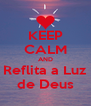 KEEP CALM AND Reflita a Luz de Deus - Personalised Poster A4 size
