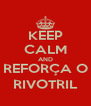 KEEP CALM AND REFORÇA O RIVOTRIL - Personalised Poster A4 size