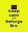 Keep calm And Reforge Bro - Personalised Poster A4 size