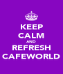 KEEP CALM AND REFRESH CAFEWORLD - Personalised Poster A4 size