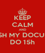KEEP CALM AND REFRESH MY DOCUMENTS DO 15h - Personalised Poster A4 size