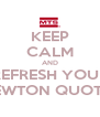 KEEP CALM AND REFRESH YOUR NEWTON QUOTES - Personalised Poster A4 size