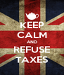 KEEP CALM AND REFUSE TAXES - Personalised Poster A4 size