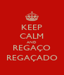 KEEP CALM AND REGAÇO REGAÇADO - Personalised Poster A4 size